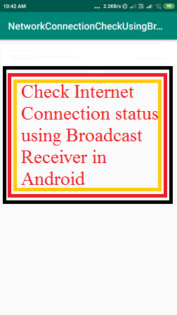 Check Internet Connection status using Broadcast Receiver in
